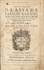 Década primeira (-terceira) da Asia de João de Barros: dos feitos que os portugueses fezerão no descobrimento & conquista dos mares & terras do Oriente: dirigida ao Senado da Camara desta cidade de Lisboa: com todas as licenças necessárias