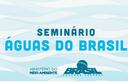 Evento celebra Dia Mundial da Água -  Águas do Brasil: 20 anos da Lei das Águas