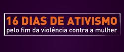 16 Dias de Ativismo pelo Fim da Violência contra as Mulheres