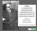 """04/07/2018 - 2º ENCONTRO DENOMINADO """"EXPRESSO 168"""": 70 anos da morte de Monteiro Lobato"""