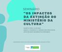 """Seminário (22/05/2019): """"OS IMPACTOS DA EXTINÇÃO DO MINISTÉRIO DA CULTURA"""""""