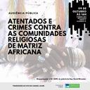 Audiência Pública - Atentados e crimes contra as comunidades religiosas de matriz africana (09/10)