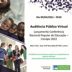 Audiência Pública, em 09/04/21, para Lançamento da Conferência Nacional Popular de Educação - Conape 2022