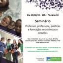 Seminário, dia 15/10/19, sobre o tema: Professor, professora, políticas e formação: resistências e desafios.