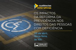 Audiência Pública debaterá os impactos da reforma da previdência nos direitos das pessoas com deficiência