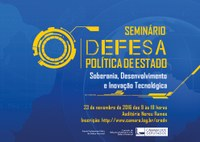 """Seminário """"DEFESA: Política de Estado - Soberania, Desenvolvimento e Inovação Tecnológica"""""""